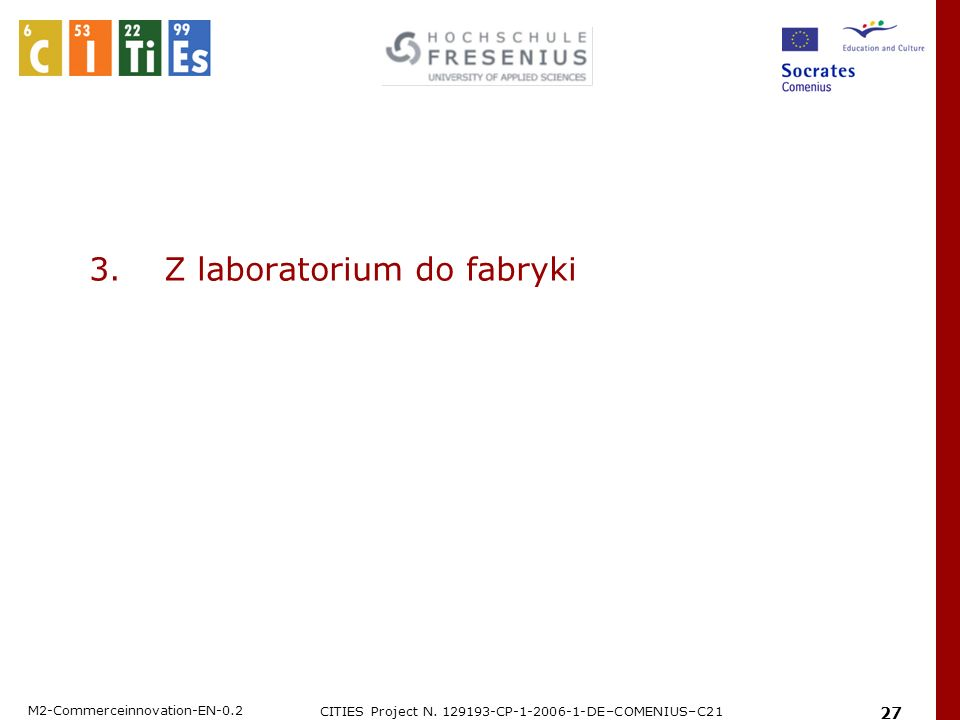 M2-Commerceinnovation-EN-0.2 CITIES Project N. 129193-CP-1-2006-1-DE–COMENIUS–C21 27 3.Z laboratorium do fabryki