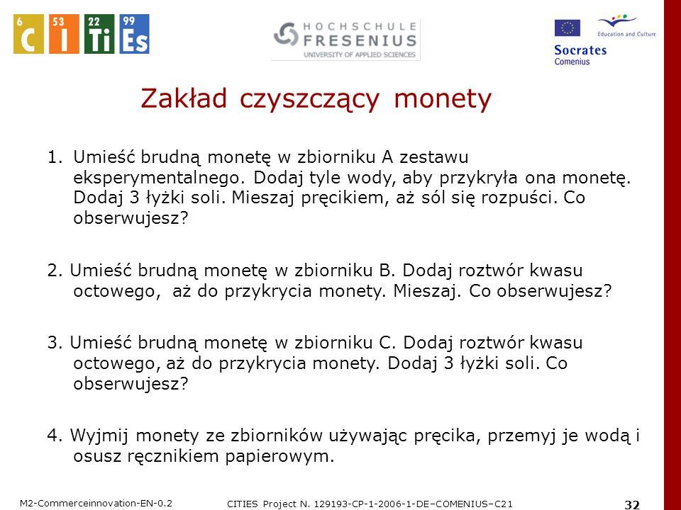 M2-Commerceinnovation-EN-0.2 CITIES Project N. 129193-CP-1-2006-1-DE–COMENIUS–C21 32 Zakład czyszczący monety 1.Umieść brudną monetę w zbiorniku A zes