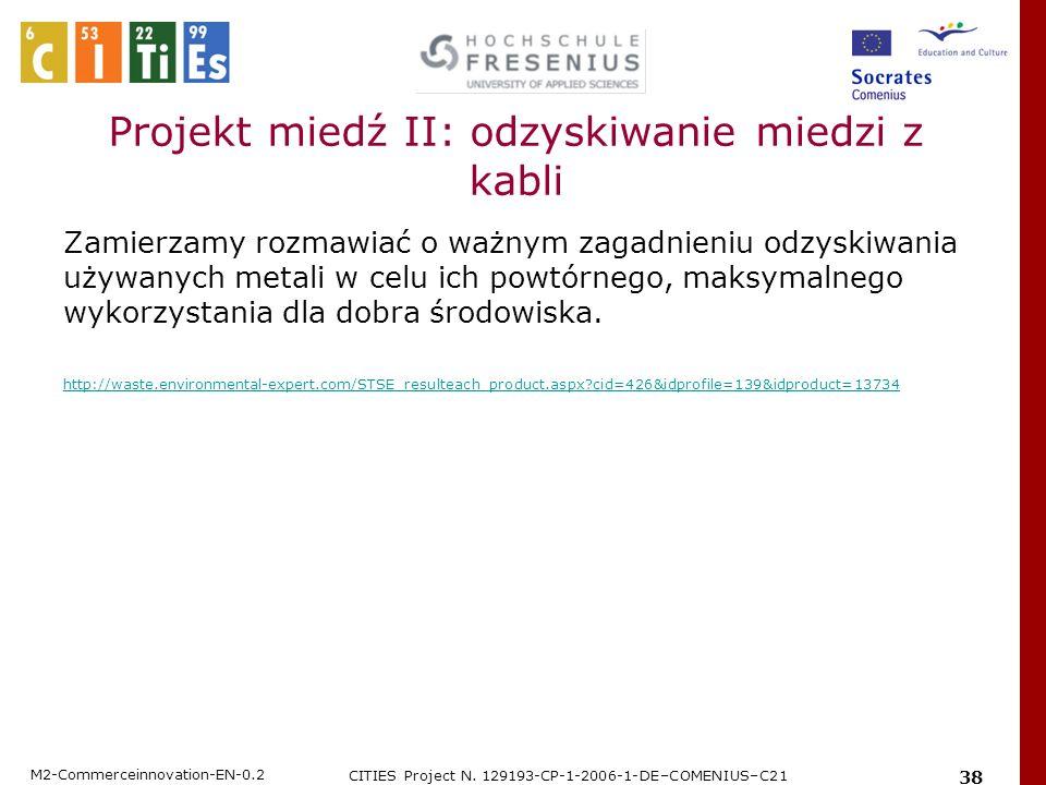 M2-Commerceinnovation-EN-0.2 CITIES Project N. 129193-CP-1-2006-1-DE–COMENIUS–C21 38 Projekt miedź II: odzyskiwanie miedzi z kabli Zamierzamy rozmawia