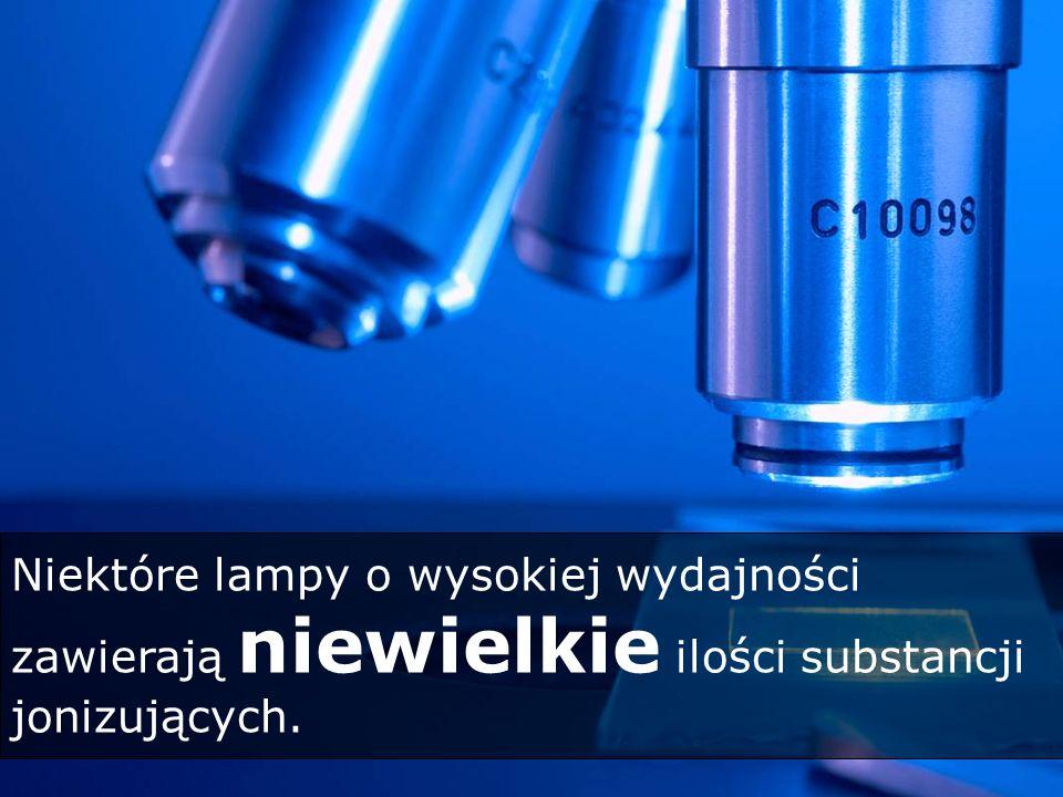 Niektóre lampy o wysokiej wydajności zawierają niewielkie ilości substancji jonizujących.