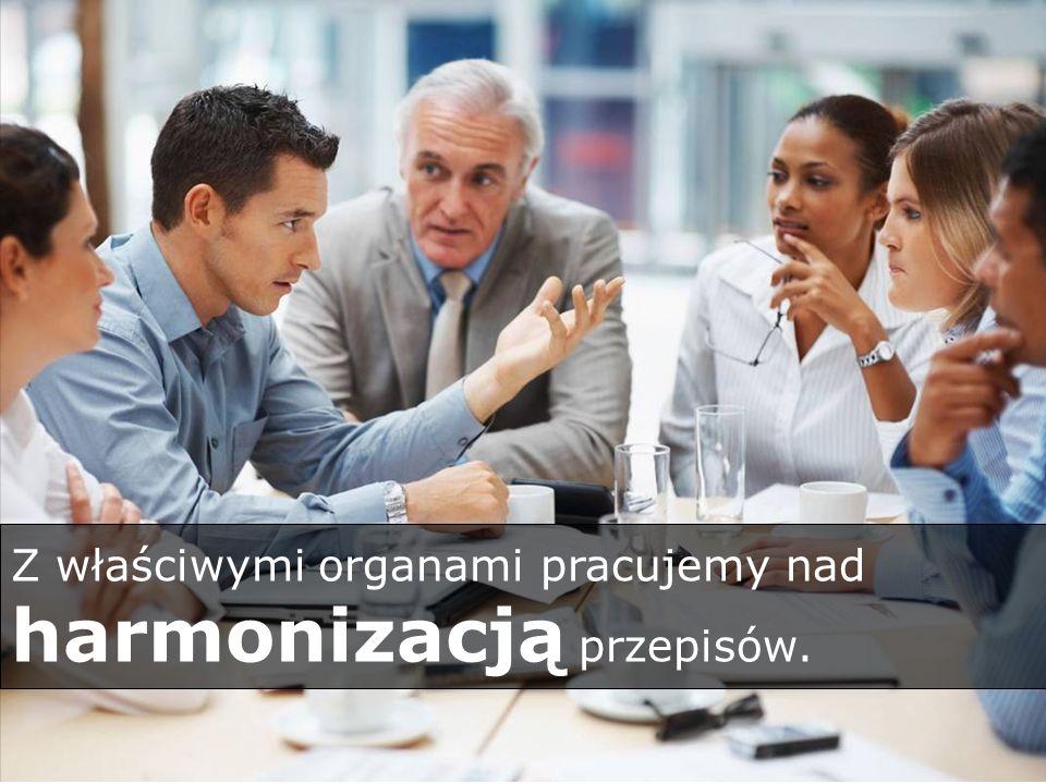 Z właściwymi organami pracujemy nad harmonizacją przepisów.