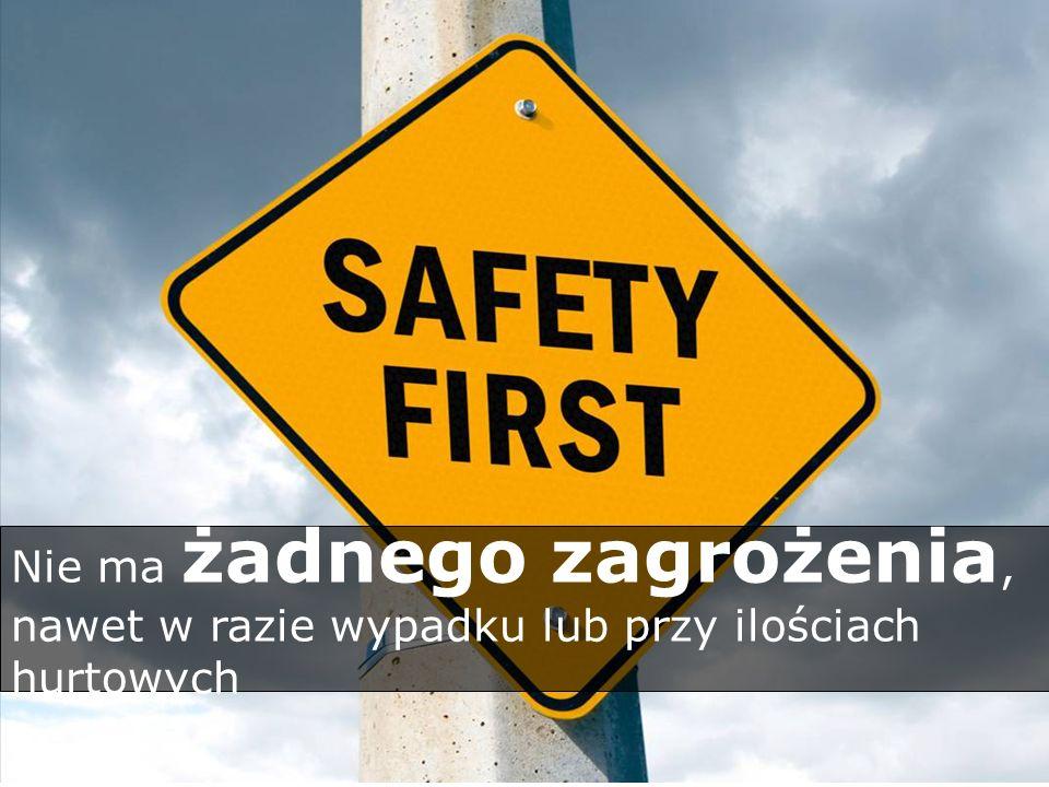 Nie ma żadnego zagrożenia, nawet w razie wypadku lub przy ilościach hurtowych