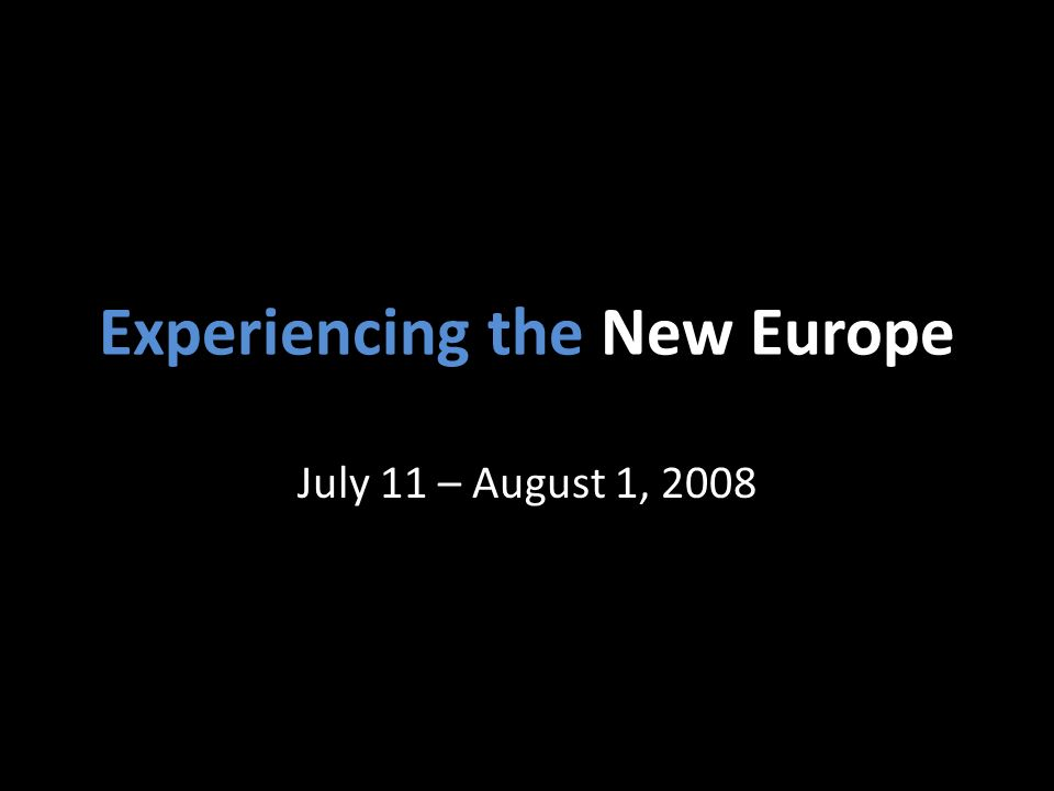 Experiencing the New Europe July 11 – August 1, 2008