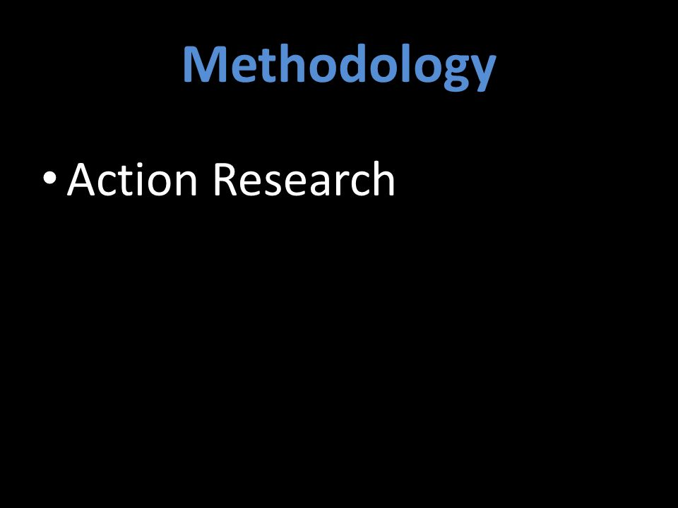 Methodology Action Research