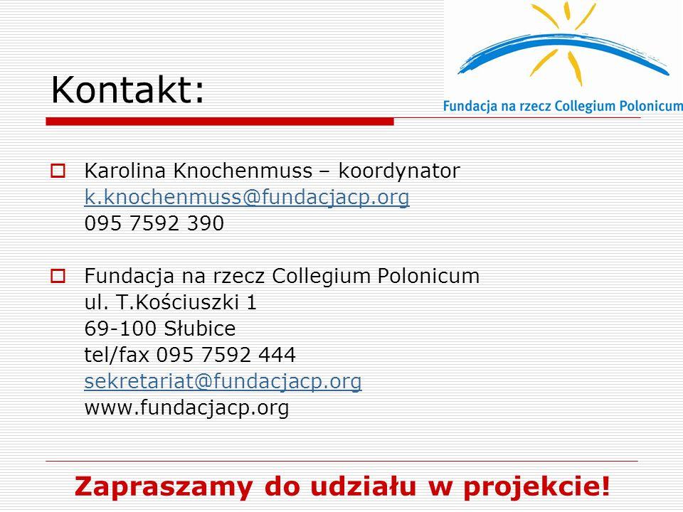 Kontakt: Karolina Knochenmuss – koordynator k.knochenmuss@fundacjacp.org 095 7592 390 Fundacja na rzecz Collegium Polonicum ul. T.Kościuszki 1 69-100