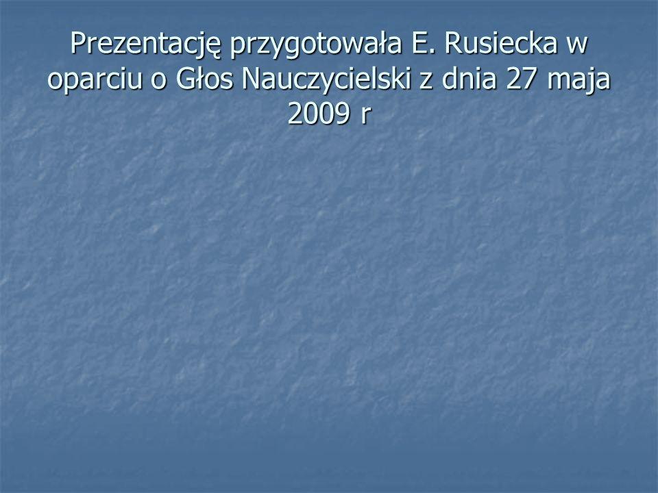 Prezentację przygotowała E. Rusiecka w oparciu o Głos Nauczycielski z dnia 27 maja 2009 r