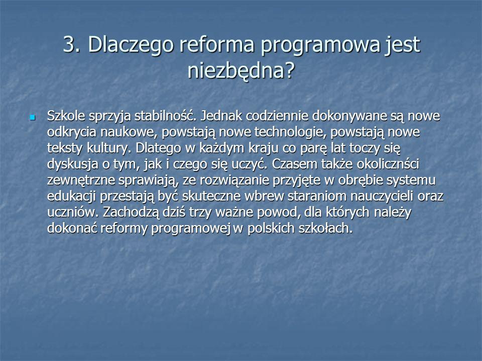 3. Dlaczego reforma programowa jest niezbędna? Szkole sprzyja stabilność. Jednak codziennie dokonywane są nowe odkrycia naukowe, powstają nowe technol