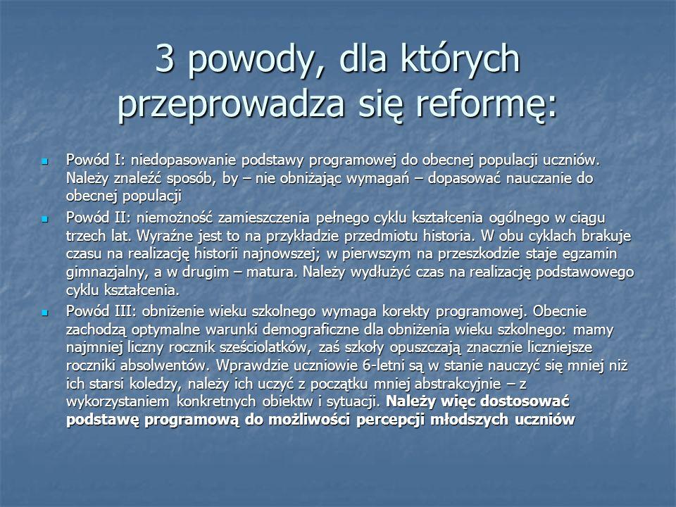 3 powody, dla których przeprowadza się reformę: Powód I: niedopasowanie podstawy programowej do obecnej populacji uczniów. Należy znaleźć sposób, by –
