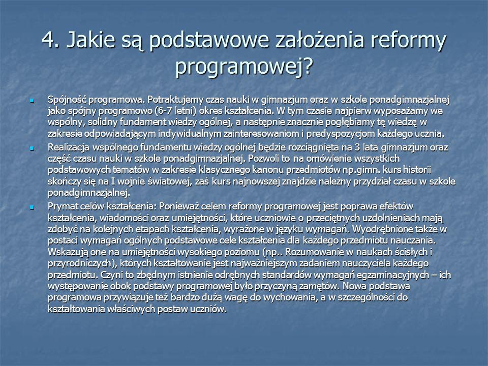 4. Jakie są podstawowe założenia reformy programowej? Spójność programowa. Potraktujemy czas nauki w gimnazjum oraz w szkole ponadgimnazjalnej jako sp