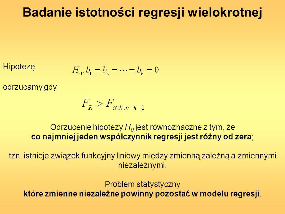 Hipotezę Odrzucenie hipotezy H 0 jest równoznaczne z tym, że co najmniej jeden współczynnik regresji jest różny od zera; tzn. istnieje związek funkcyj