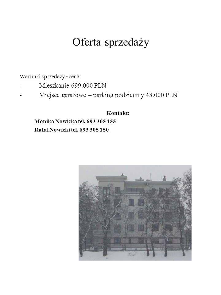 Oferta sprzedaży Warunki sprzedaży - cena: -Mieszkanie 699.000 PLN -Miejsce garażowe – parking podziemny 48.000 PLN Kontakt: Monika Nowicka tel. 693 3