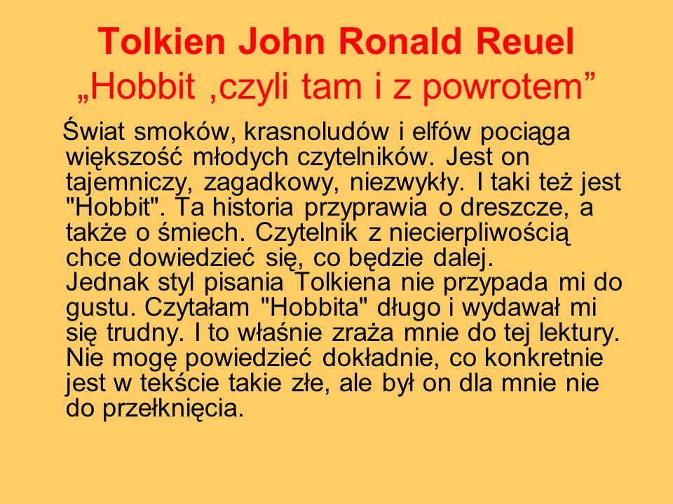 Tolkien John Ronald Reuel Hobbit,czyli tam i z powrotem Świat smoków, krasnoludów i elfów pociąga większość młodych czytelników. Jest on tajemniczy, z