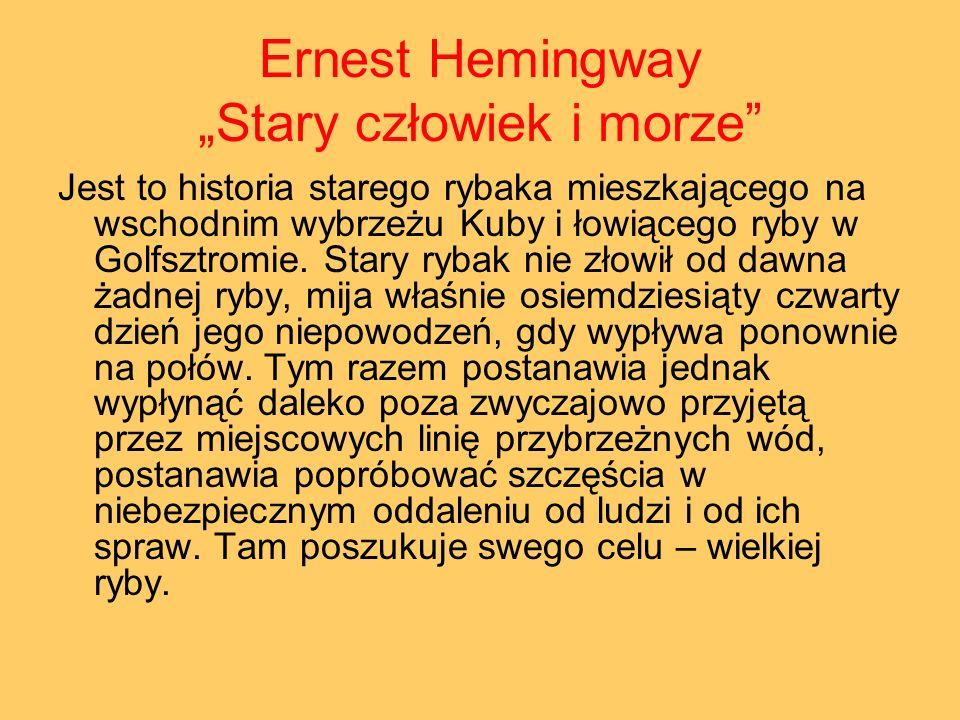 Ernest Hemingway Stary człowiek i morze Jest to historia starego rybaka mieszkającego na wschodnim wybrzeżu Kuby i łowiącego ryby w Golfsztromie. Star