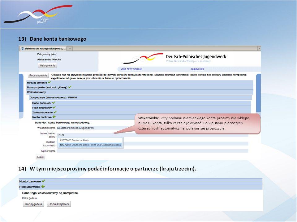 13) Dane konta bankowego Wskazówka: Przy podaniu niemieckiego konta prosimy nie wklejać numeru konta, tylko ręcznie je wpisać. Po wpisaniu pierwszych