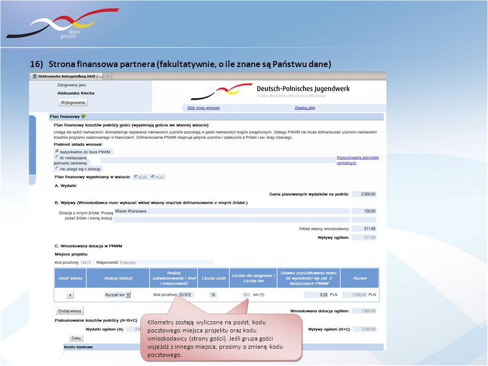 16) Strona finansowa partnera (fakultatywnie, o ile znane są Państwu dane) Kilometry zostają wyliczone na podst. kodu pocztowego miejsca projektu oraz
