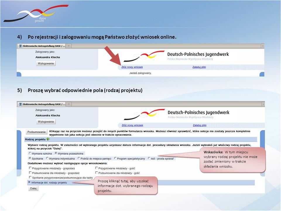 4) Po rejestracji i zalogowaniu mogą Państwo złożyć wniosek online. 5) Proszę wybrać odpowiednie pola (rodzaj projektu) Wskazówka: W tym miejscu wybra