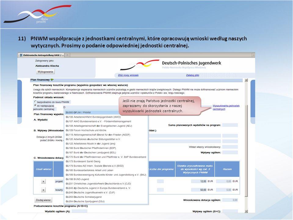 11) PNWM współpracuje z jednostkami centralnymi, które opracowują wnioski według naszych wytycznych. Prosimy o podanie odpowiedniej jednostki centraln