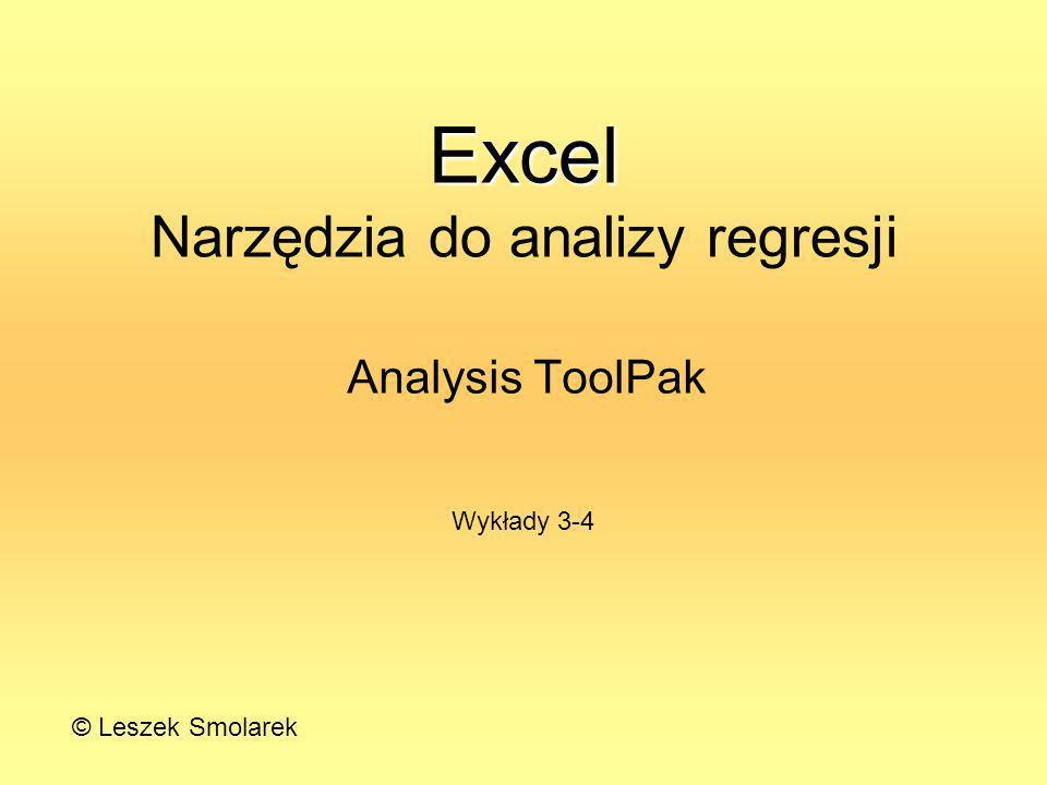 Excel Excel Narzędzia do analizy regresji Analysis ToolPak Wykłady 3-4 © Leszek Smolarek