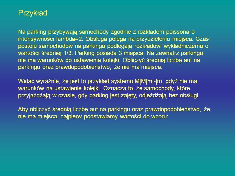 Na parking przybywają samochody zgodnie z rozkładem poissona o intensywności lambda=2. Obsługa polega na przydzieleniu miejsca. Czas postoju samochodó