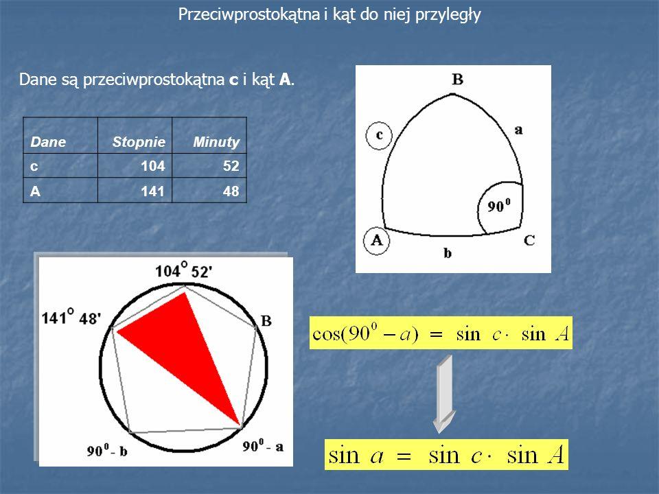 Dane są przeciwprostokątna c i kąt A. DaneStopnieMinuty c10452 A14148 Przeciwprostokątna i kąt do niej przyległy