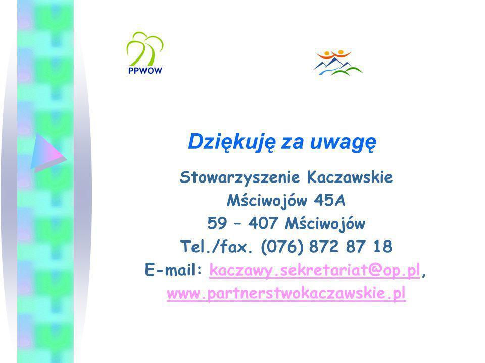 Dziękuję za uwagę Stowarzyszenie Kaczawskie Mściwojów 45A 59 – 407 Mściwojów Tel./fax. (076) 872 87 18 E-mail: kaczawy.sekretariat@op.pl,kaczawy.sekre