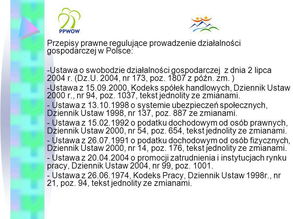 Przepisy prawne regulujące prowadzenie działalności gospodarczej w Polsce: -Ustawa o swobodzie działalności gospodarczej z dnia 2 lipca 2004 r. (Dz.U.