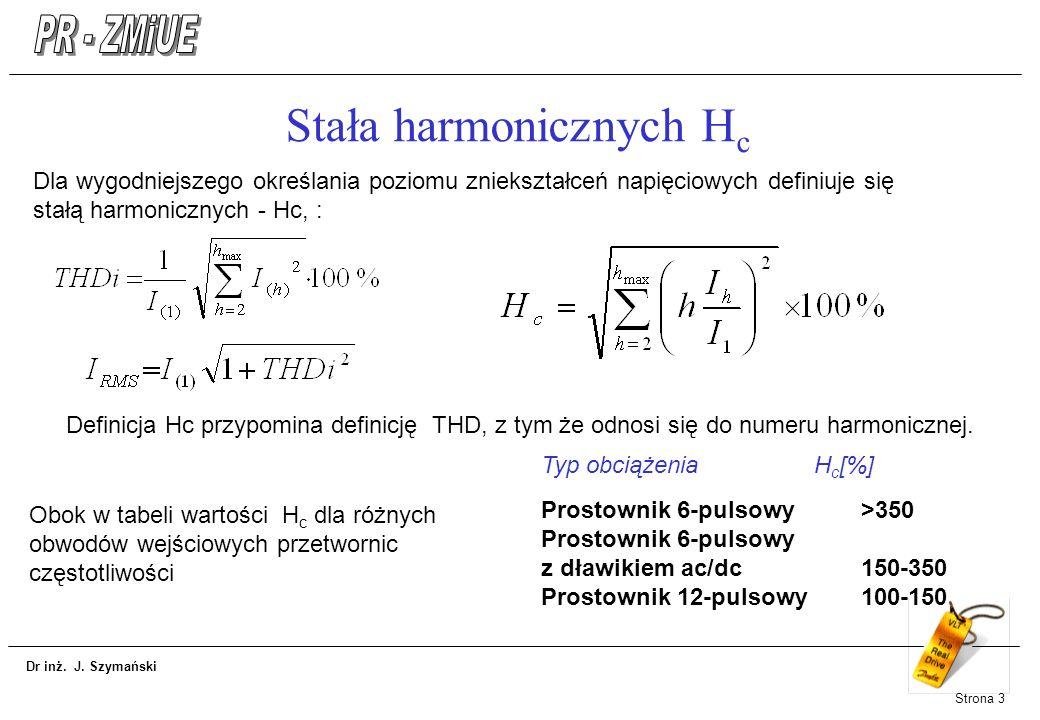Dr inż. J. Szymański Strona 3 Stała harmonicznych H c Dla wygodniejszego określania poziomu zniekształceń napięciowych definiuje się stałą harmoniczny