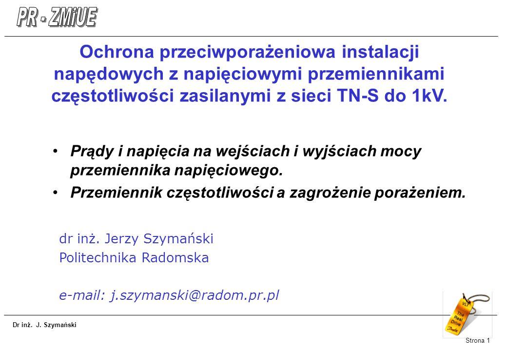 Dr inż. J. Szymański Strona 1 Ochrona przeciwporażeniowa instalacji napędowych z napięciowymi przemiennikami częstotliwości zasilanymi z sieci TN-S do