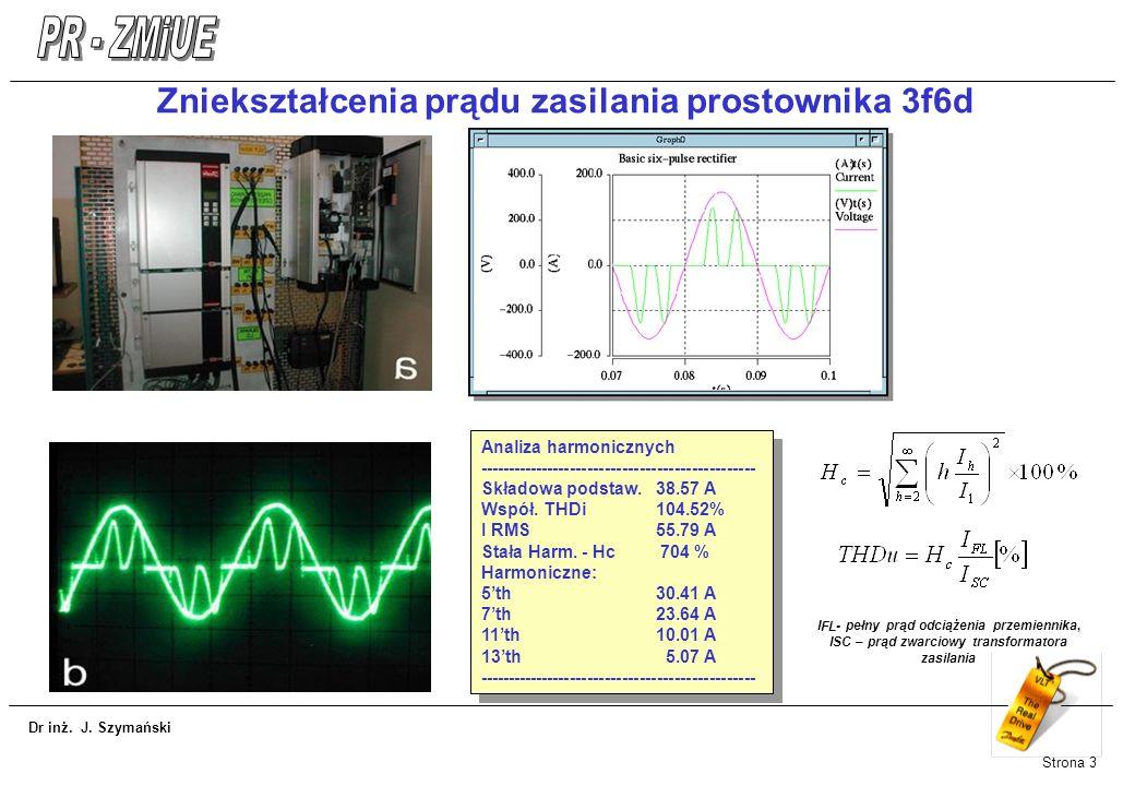 Dr inż. J. Szymański Strona 3 Analiza harmonicznych ------------------------------------------------ Składowa podstaw.38.57 A Współ. THDi104.52% I RMS