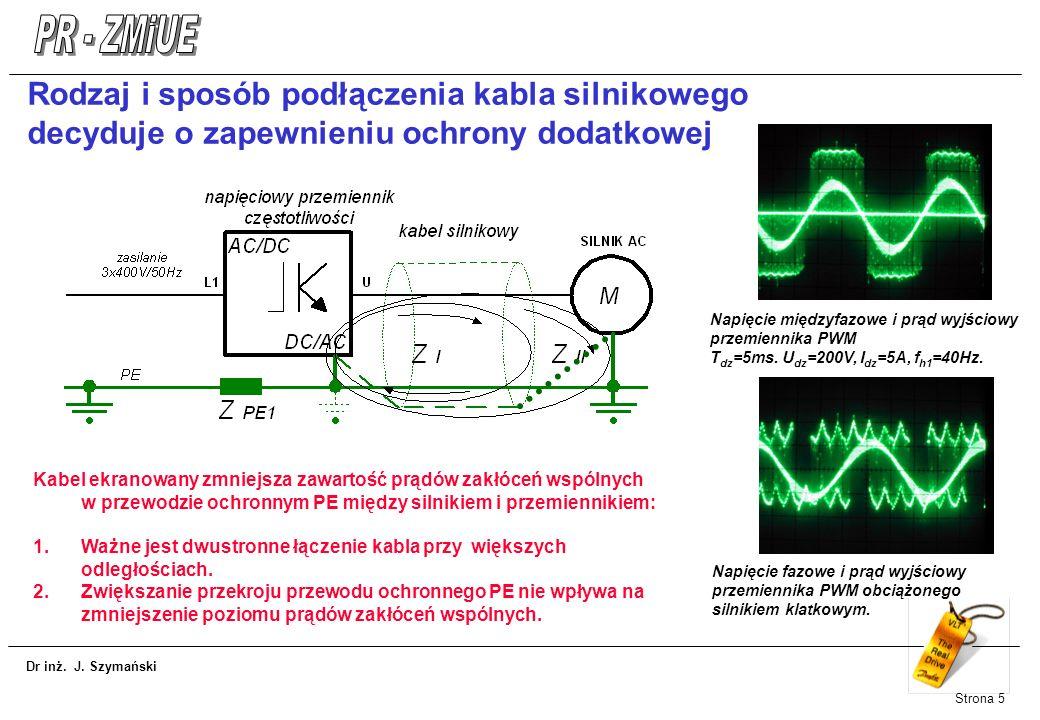 Dr inż. J. Szymański Strona 5 Rodzaj i sposób podłączenia kabla silnikowego decyduje o zapewnieniu ochrony dodatkowej Napięcie międzyfazowe i prąd wyj