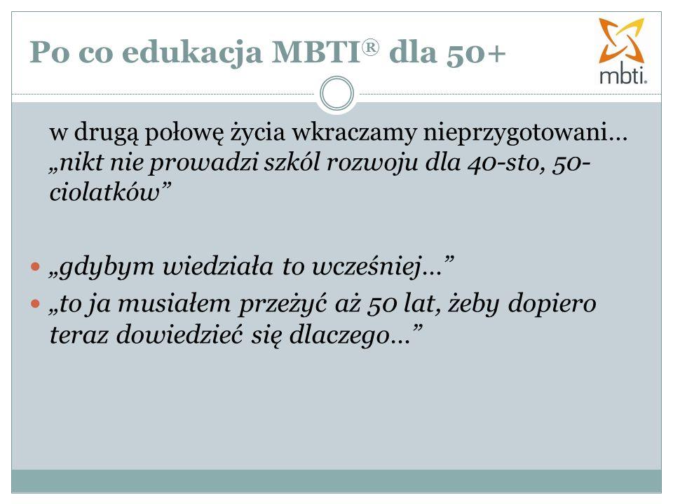 Po co edukacja MBTI ® dla 50+ w drugą połowę życia wkraczamy nieprzygotowani… nikt nie prowadzi szkól rozwoju dla 40-sto, 50- ciolatków gdybym wiedzia