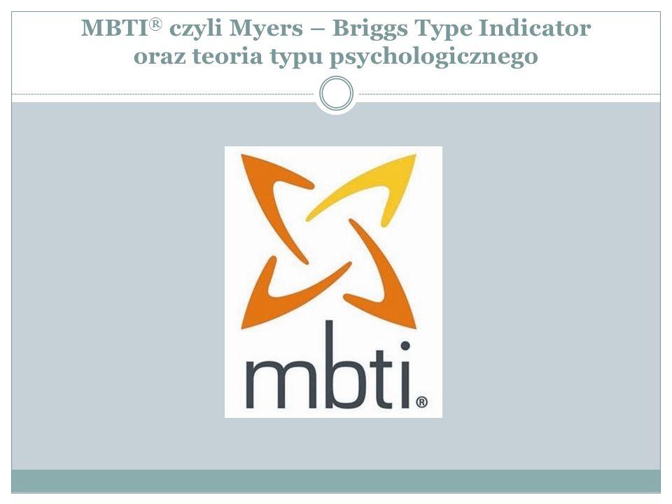 MBTI ® czyli Myers – Briggs Type Indicator oraz teoria typu psychologicznego