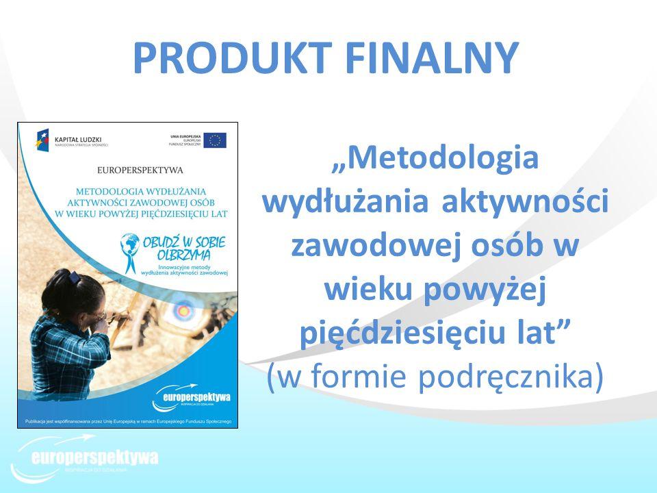 Metodologia wydłużania aktywności zawodowej osób w wieku powyżej pięćdziesięciu lat (w formie podręcznika) PRODUKT FINALNY