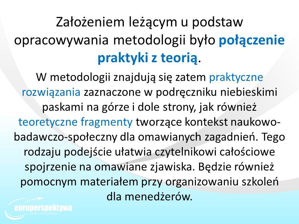Założeniem leżącym u podstaw opracowywania metodologii było połączenie praktyki z teorią. W metodologii znajdują się zatem praktyczne rozwiązania zazn