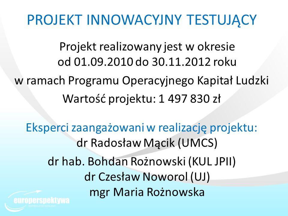 PROJEKT INNOWACYJNY TESTUJĄCY Projekt realizowany jest w okresie od 01.09.2010 do 30.11.2012 roku w ramach Programu Operacyjnego Kapitał Ludzki Wartoś