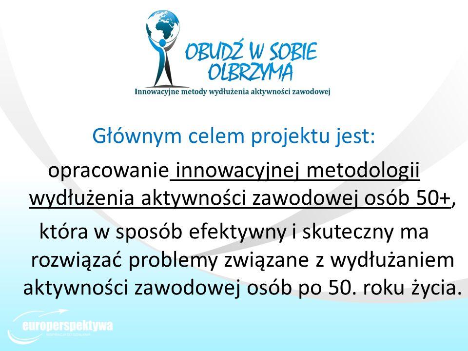 Głównym celem projektu jest: opracowanie innowacyjnej metodologii wydłużenia aktywności zawodowej osób 50+, która w sposób efektywny i skuteczny ma ro