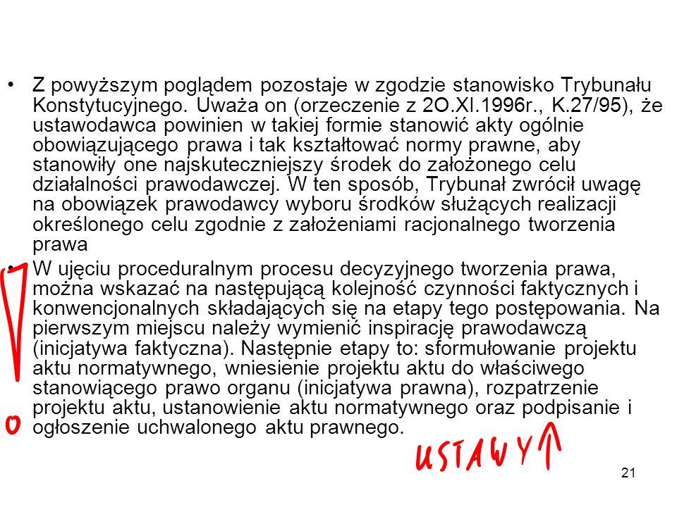21 Z powyższym poglądem pozostaje w zgodzie stanowisko Trybunału Konstytucyjnego. Uważa on (orzeczenie z 2O.XI.1996r., K.27/95), że ustawodawca powini
