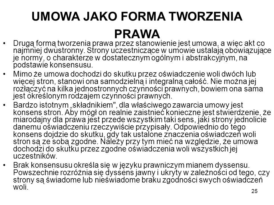 25 UMOWA JAKO FORMA TWORZENIA PRAWA Drugą formą tworzenia prawa przez stanowienie jest umowa, a więc akt co najmniej dwustronny. Strony uczestniczące