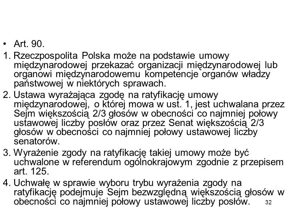 32 Art. 90. 1. Rzeczpospolita Polska może na podstawie umowy międzynarodowej przekazać organizacji międzynarodowej lub organowi międzynarodowemu kompe
