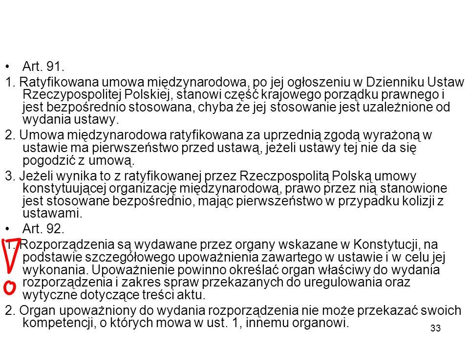 33 Art. 91. 1. Ratyfikowana umowa międzynarodowa, po jej ogłoszeniu w Dzienniku Ustaw Rzeczypospolitej Polskiej, stanowi część krajowego porządku praw
