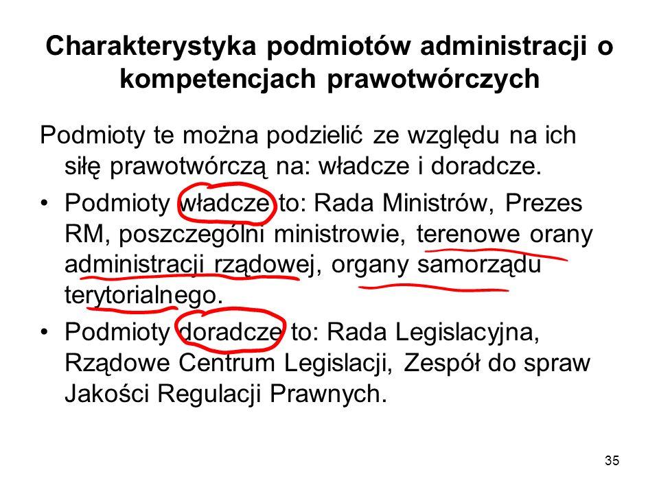 35 Charakterystyka podmiotów administracji o kompetencjach prawotwórczych Podmioty te można podzielić ze względu na ich siłę prawotwórczą na: władcze