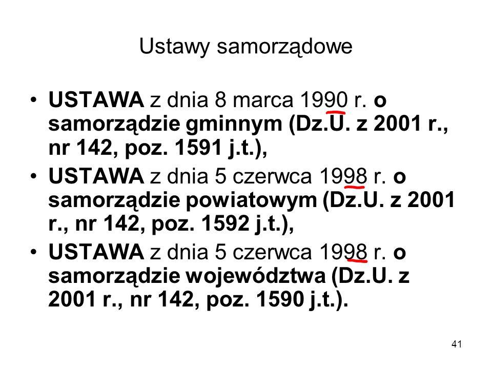 41 Ustawy samorządowe USTAWA z dnia 8 marca 1990 r. o samorządzie gminnym (Dz.U. z 2001 r., nr 142, poz. 1591 j.t.), USTAWA z dnia 5 czerwca 1998 r. o