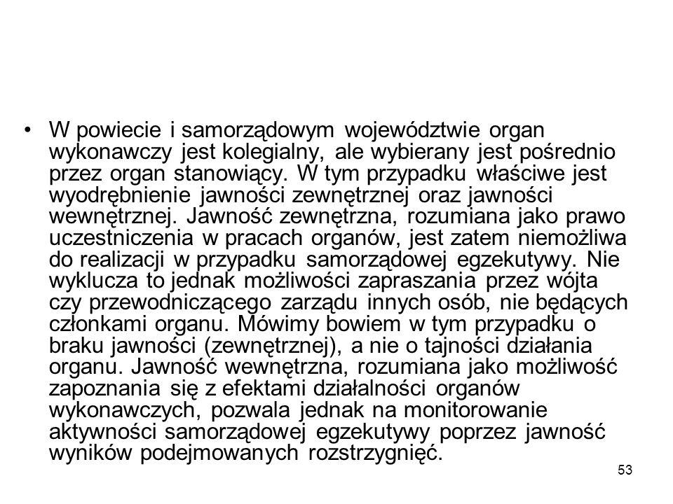 53 W powiecie i samorządowym województwie organ wykonawczy jest kolegialny, ale wybierany jest pośrednio przez organ stanowiący. W tym przypadku właśc