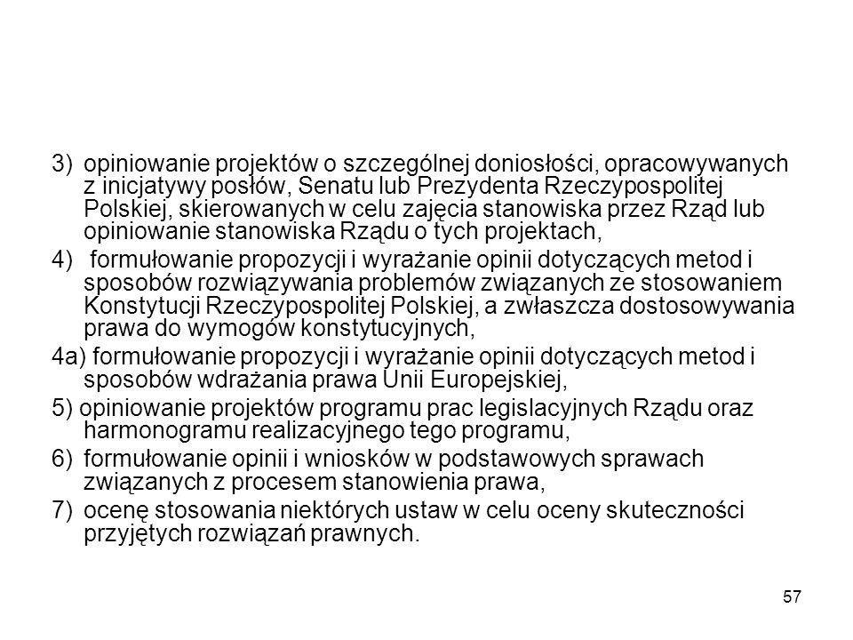 57 3)opiniowanie projektów o szczególnej doniosłości, opracowywanych z inicjatywy posłów, Senatu lub Prezydenta Rzeczypospolitej Polskiej, skierowanyc