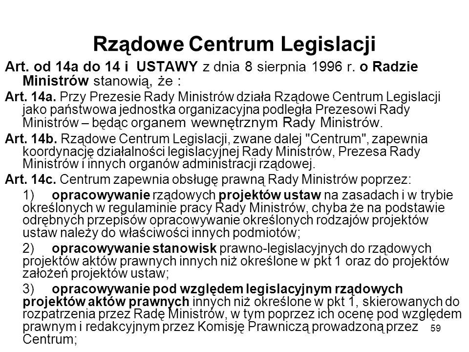 59 Rządowe Centrum Legislacji Art. od 14a do 14 i USTAWY z dnia 8 sierpnia 1996 r. o Radzie Ministrów stanowią, że : Art. 14a. Przy Prezesie Rady Mini