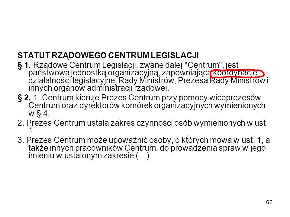 66 STATUT RZĄDOWEGO CENTRUM LEGISLACJI § 1. Rządowe Centrum Legislacji, zwane dalej