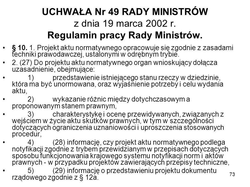 73 UCHWAŁA Nr 49 RADY MINISTRÓW z dnia 19 marca 2002 r. Regulamin pracy Rady Ministrów. § 10. 1. Projekt aktu normatywnego opracowuje się zgodnie z za