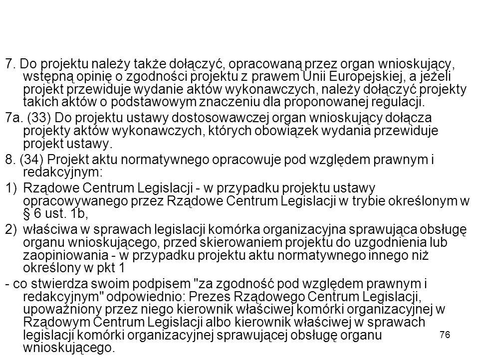 76 7. Do projektu należy także dołączyć, opracowaną przez organ wnioskujący, wstępną opinię o zgodności projektu z prawem Unii Europejskiej, a jeżeli