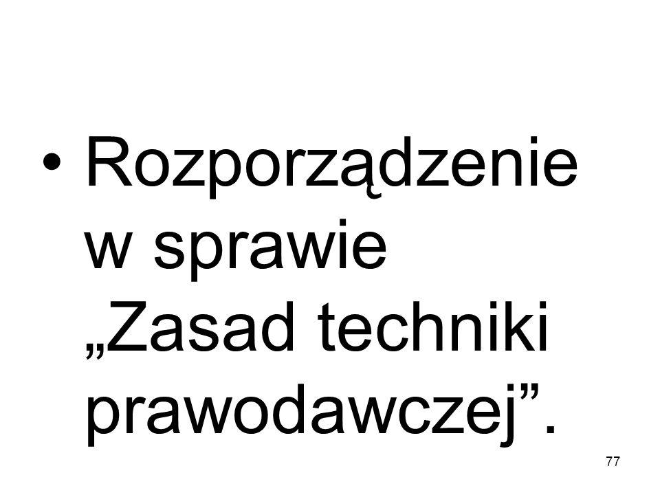 77 Rozporządzenie w sprawie Zasad techniki prawodawczej.