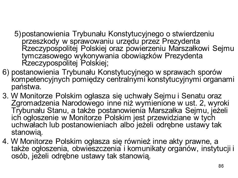86 5)postanowienia Trybunału Konstytucyjnego o stwierdzeniu przeszkody w sprawowaniu urzędu przez Prezydenta Rzeczypospolitej Polskiej oraz powierzeni